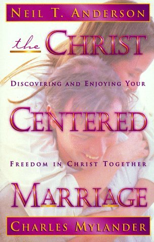 The Christ-Centered Marriage: Discovering and Enjoying Your Freedom in Christ Together
