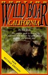Hunting Wild Boar in California: The Complete Guide to Hunting California's Most Popular Big Game Animal on Public and Private Land