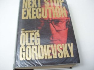 Next Stop Execution by Oleg Gordievsky