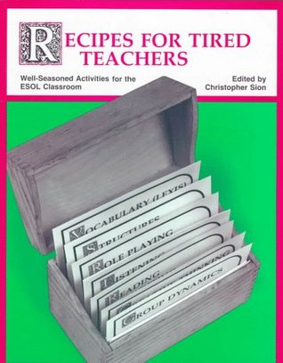 Recipes for Tired Teachers: Well-Seasoned Activities for the ESOL Classroom