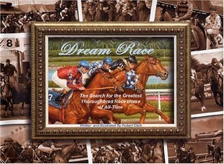 Dream Race: The Search for the Greatest Thoroughbred Race Horse of All-Time