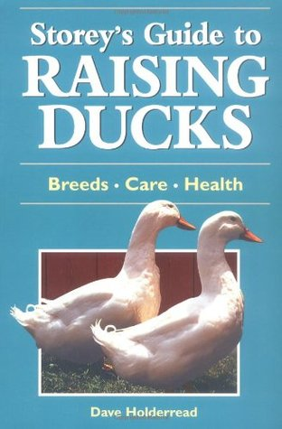 Storey's Guide to Raising Ducks: Breeds, Care, Health