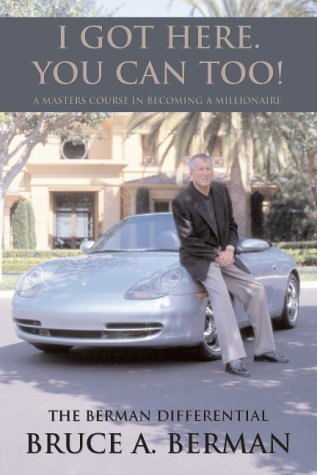 I Got Here, You Can Too!: A Masters Course in Becoming a Millionaire