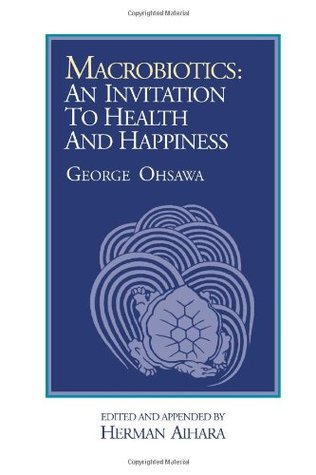 Macrobiotics an invitation to health happiness by george ohsawa 1968572 stopboris Gallery