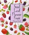 Seed Leaf Flower Fruit (Maryjo Koch Series)