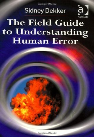 Field Guide to Understanding Human Error by Sidney Dekker