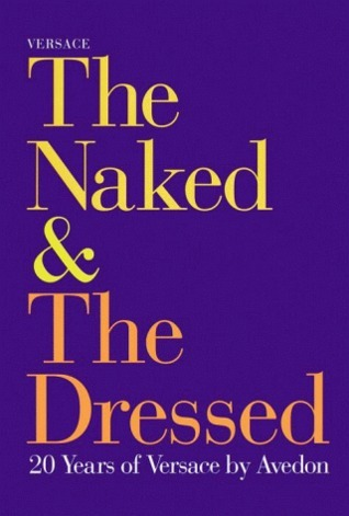 Versace : The Naked and the Dressed: 20 Years of Versace by Avedon