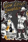 God Loves Laughter by William  Sears