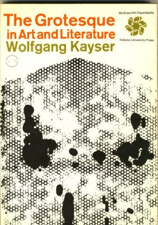 The Grotesque in Art and Literature by Wolfgang Kayser