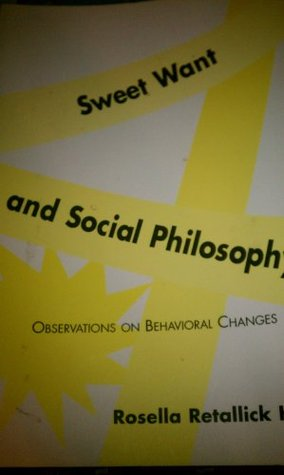 Sweet Want and Social Philosophy: Observations on Behavioral Changes