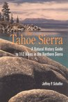 The Tahoe Sierra: A Natural History Guide to 112 Hikes in the Northern Sierra