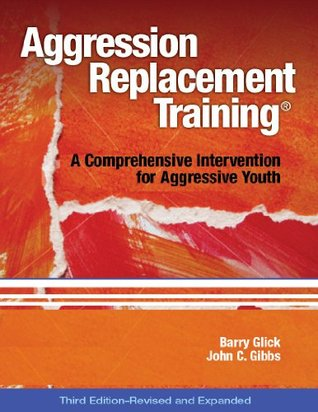 Aggression Replacement Training: A Comprehensive Intervention for Aggressive Youth [with CD]