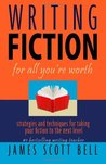 Writing Fiction For All You're Worth by James Scott Bell