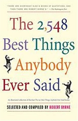 The 2548 Best Things Anybody Ever Said by Robert Byrne