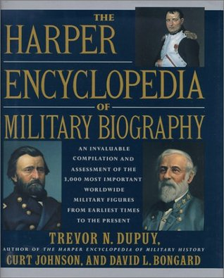 The Harper Encyclopedia Of Military Biography by Trevor N  Dupuy