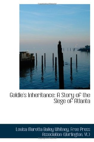 Goldie's Inheritance: A Story of the Siege of Atlanta