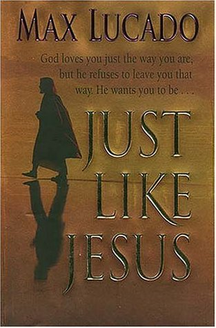 Just Like Jesus Learning To Have A Heart Like His By Max Lucado