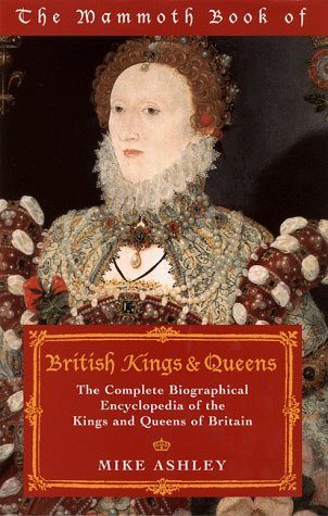 The Mammoth Book of British Kings & Queens: The Complete Biographical Encyclopedia of the Kings and Queens of Britain (The Mammoth Book Series)