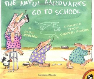 The Awful Aardvarks Go to School by Reeve Lindbergh