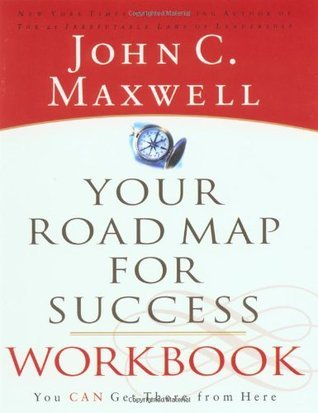 Your Road Map For Success Workbook You can get There From Here