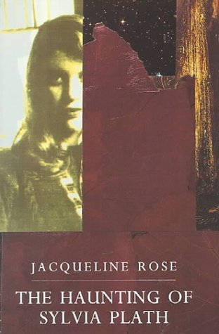 The Haunting of Sylvia Plath by Jacqueline Rose