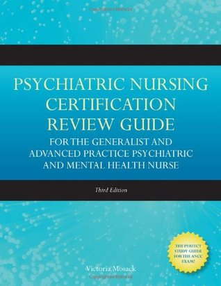 Psychiatric Nursing Certification Review Guide for the Generpsychiatric Nursing Certification Review Guide for the Generalist and Advanced Practice Psychiatric and Mental Health Nualist and Advanced Practice Psychiatric and Mental Health Nurse