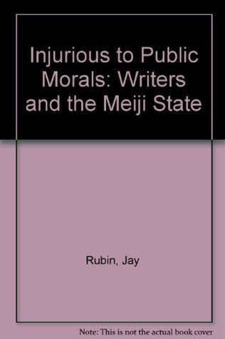 Injurious to Public Morals: Writers and the Meiji State (1983)
