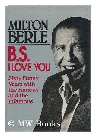 B.S. I Love You: Sixty Funny Years With the Famous and the Infamous