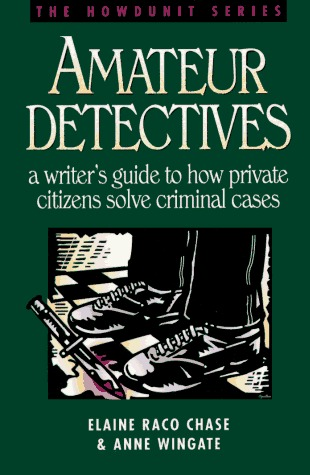 Amateur Detectives: A Writer's Guide to How Private Citizens Solve Criminal Cases