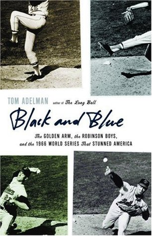 Black and Blue: The Golden Arm, the Robinson Boys, and the 1966 World Series That Stunned America