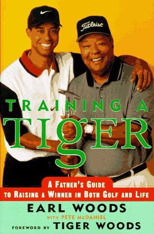 Training a Tiger: A Father's Guide to Raising a Winner in Both Golf and Life