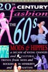 The Sixties: Mods and Hippies (20th Century Fashion)
