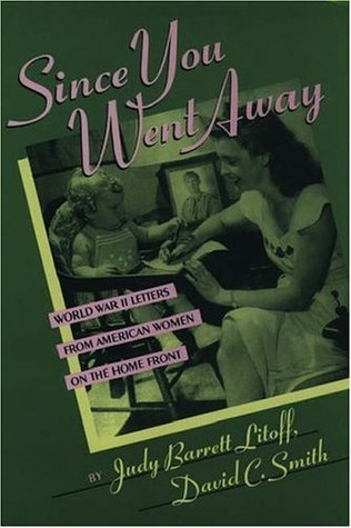 Since You Went Away: World War II Letters from American Women on the Home Front