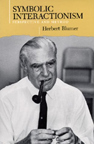Symbolic Interactionism Perspective And Method By Herbert Blumer
