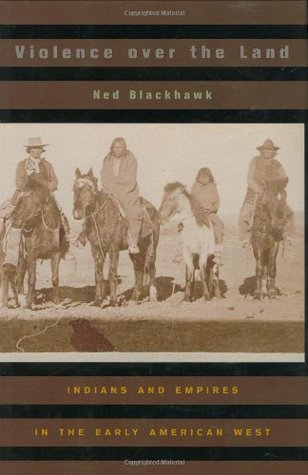 Violence Over the Land: Indians and Empires in the Early American West