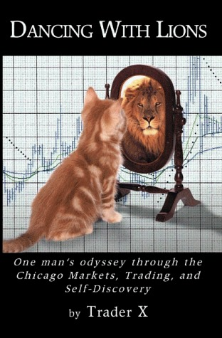 Dancing With Lions: One man's odyssey through the Chicago Markets, Trading, and Self-Discovery