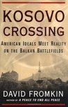 Kosovo Crossing: American Ideals Meet Reality on the Balkan Battlefields