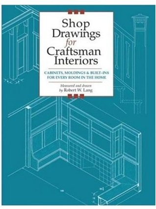 Shop Drawings for Craftsman Interiors: Cabinets, Moldings & Built-Ins for Every Room in the Home