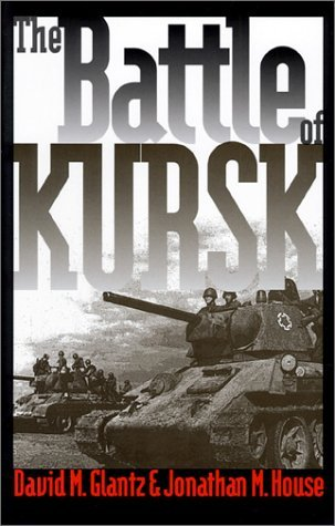The Battle of Kursk by David M. Glantz