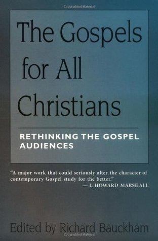 The Gospels for All Christians: Rethinking the Gospel Audiences