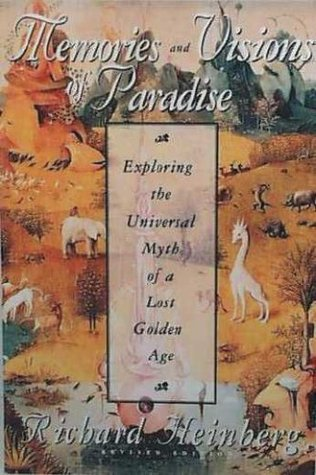 Memories & Visions of Paradise: Exploring the Universal Myth of a Lost Golden Age