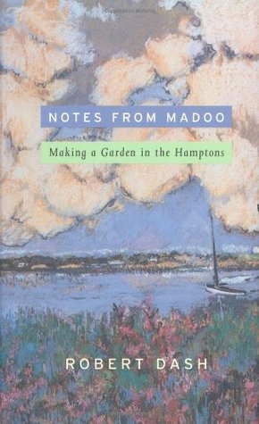 Notes from Madoo: Making a Garden in the Hamptons