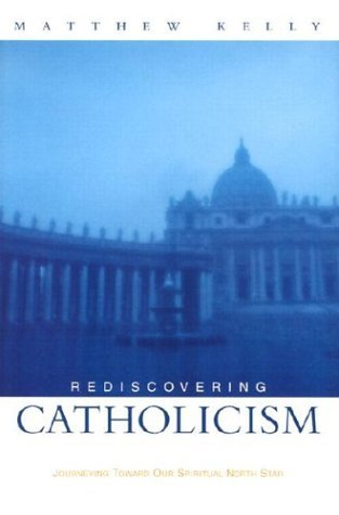 Rediscovering catholicism: journeying toward our spiritual north star by Matthew Kelly
