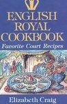 English Royal Cookbook: Favorite Court Recipes