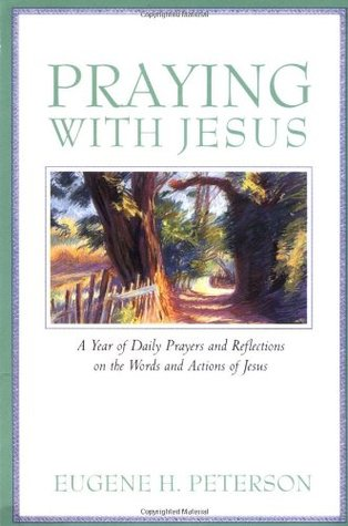 Praying with Jesus: A Year of Daily Prayers and Reflections on the Words and Actions of Jesus
