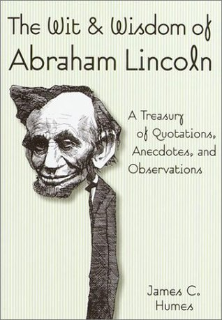 The Wit & Wisdom of Abraham Lincolna by James C. Humes