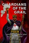 Guardians of the Grail ....and the men who plan to rule the world!