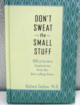 Don't Sweat The Small Stuff : 100 of the Best Inspirations from Best-Selling Stories