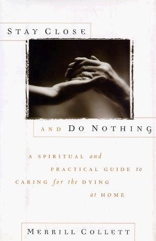 Stay Close and Do Nothing: A Spiritual and Practical Guide to Caring for the Dying at Home
