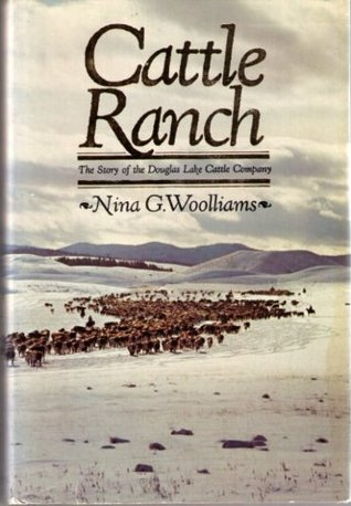 Cattle Ranch: The Story of the Douglas Lake Cattle Company